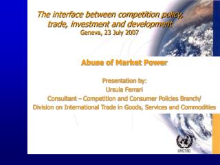 The interface between competition policy, trade, investment and development Geneva, 23 July 2007