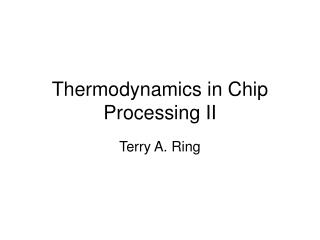 Thermodynamics in Chip Processing II