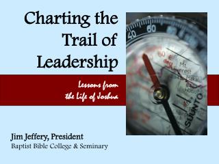 Charting the Trail of  Leadership Lessons from  the Life of Joshua
