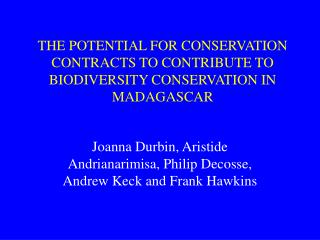 THE POTENTIAL FOR CONSERVATION CONTRACTS TO CONTRIBUTE TO BIODIVERSITY CONSERVATION IN MADAGASCAR