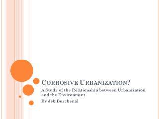 Corrosive Urbanization?