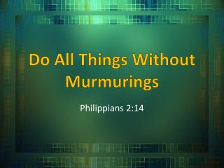 Do  All Things Without Murmurings