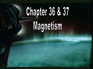 Chapter 36 & 37 Magnetism