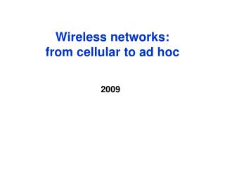 Wireless networks:  from cellular to ad hoc