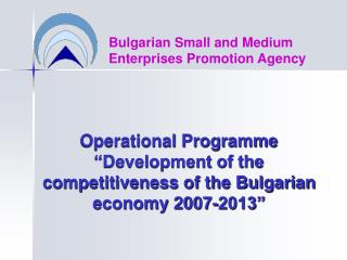 "Operational Programme  ""Development of the competitiveness of the Bulgarian economy 2007-2013"""