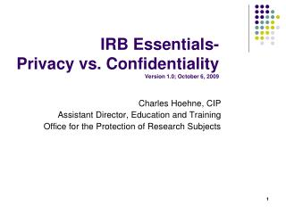 IRB Essentials-  Privacy vs. Confidentiality  Version 1.0; October 6, 2009