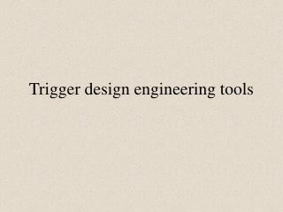 Trigger design engineering tools
