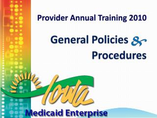 Provider Annual Training 2010 General Policies  &  Procedures
