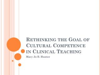 Rethinking the Goal of Cultural Competence in Clinical Teaching