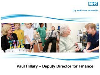 Paul Hillary – Deputy Director for Finance