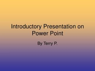 Introductory Presentation on Power Point