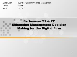 Pertemuan 21 & 22 Enhancing Management Decision Making for the Digital Firm