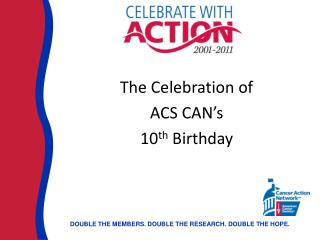 The Celebration of  ACS CAN's  10 th  Birthday