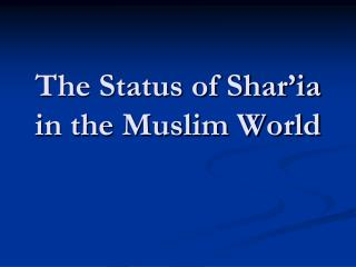 The Status of Shar'ia in the Muslim World