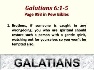 Galatians 6:1-5  Page 993 in Pew Bibles