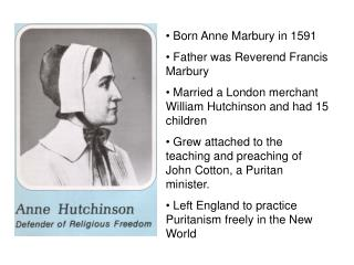 Born Anne Marbury in 1591  Father was Reverend Francis Marbury