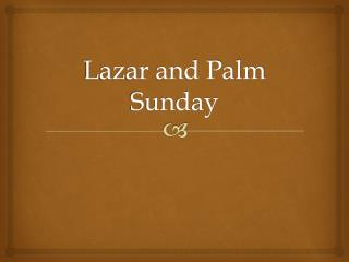 Lazar and Palm Sunday
