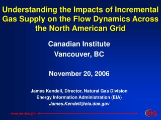 Canadian Institute Vancouver, BC November 20, 2006 James Kendell, Director, Natural Gas Division