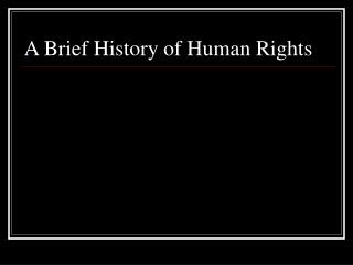A Brief History of Human Rights