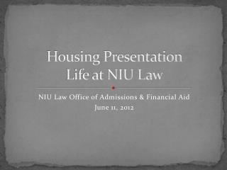 Housing Presentation Life at NIU Law