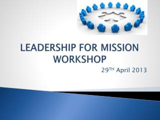 LEADERSHIP FOR MISSION WORKSHOP