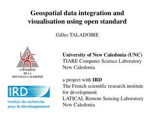 Geospatial data integration and visualisation using open standard Gilles TALADOIRE