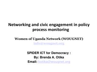Networking and civic engagement in policy process monitoring Women of Uganda Network (WOUGNET)