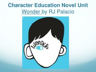 Character Education Novel Unit Wonder  by RJ Palacio