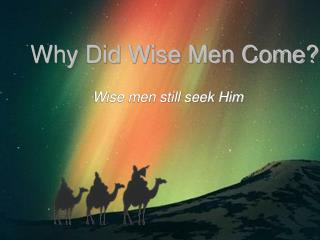 Why Did Wise Men Come?