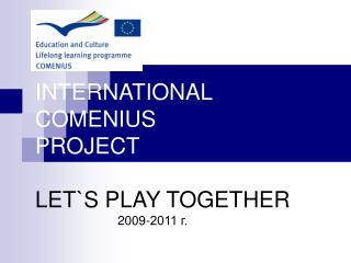 INTERNATIONAL COMENIUS PROJECT LET`S PLAY TOGETHER