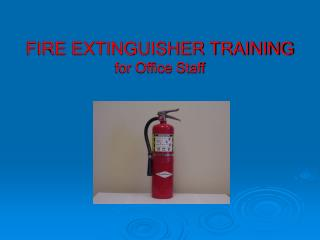 FIRE EXTINGUISHER TRAINING for Office Staff