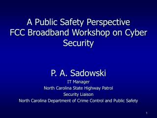 A Public Safety Perspective FCC Broadband Workshop on Cyber Security