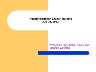 Primary Induction Leader Training July 31, 2013