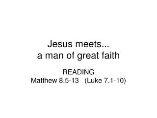 Jesus meets...  a man of great faith