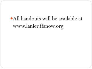 All handouts will be available at lanier.ffanow