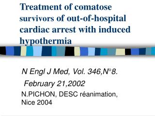 Treatment of comatose  survivors  of out-of-hospital cardiac arrest with induced hypothermia