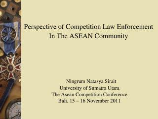 Perspective of Competition Law Enforcement  In The ASEAN Community