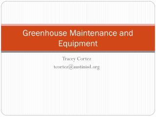 Greenhouse Maintenance and Equipment
