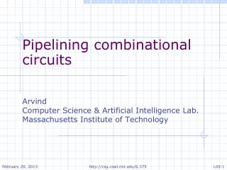 Pipelining combinational  circuits Arvind Computer Science & Artificial Intelligence Lab.