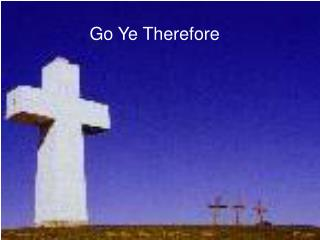 Go Ye Therefore
