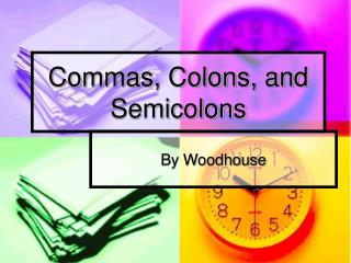 Commas, Colons, and Semicolons
