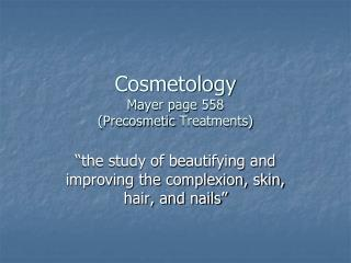 Cosmetology Mayer page 558 ( Precosmetic  Treatments)