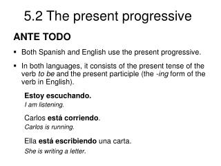 ANTE TODO Both Spanish and English use the present progressive.