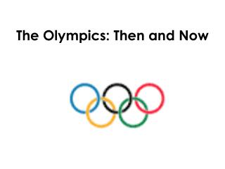 The Olympics: Then and Now