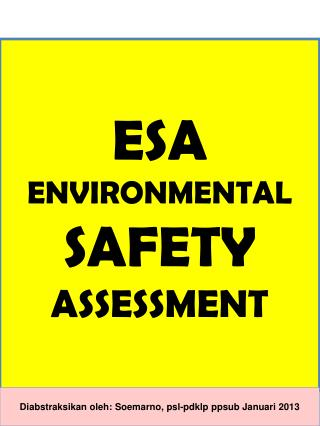ESA ENVIRONMENTAL  SAFETY  ASSESSMENT