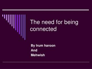 The need for being connected