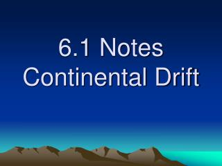 6.1 Notes Continental Drift