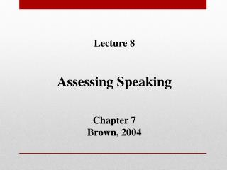 Lecture 8 Assessing Speaking Chapter 7 Brown, 2004