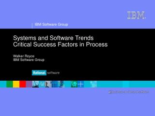 Systems and Software Trends Critical Success Factors in Process Walker Royce IBM Software Group