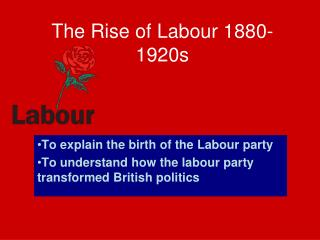 The Rise of Labour 1880-1920s
